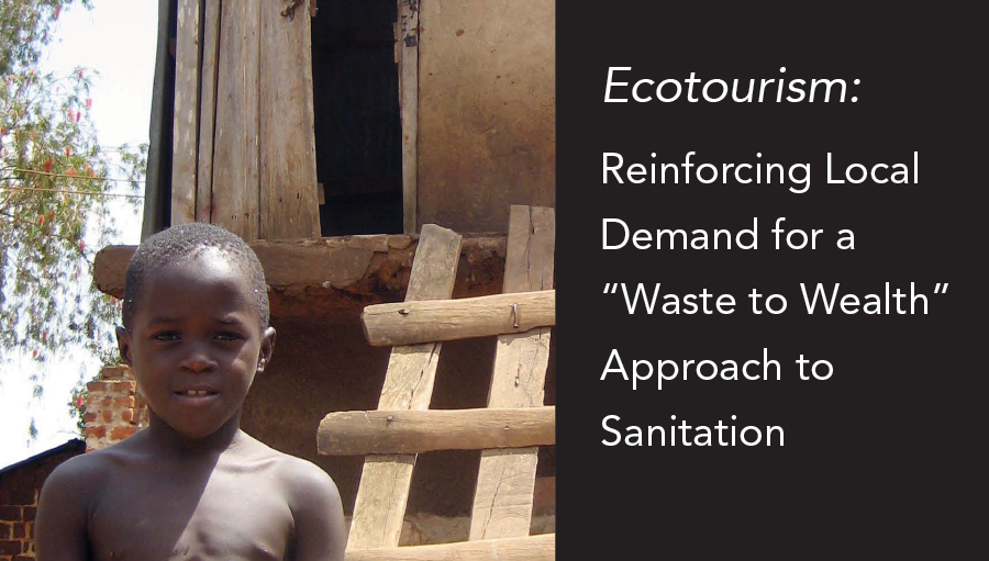 "Ecotourism: Reinforcing Local Demand for a ""Waste to Wealth"" Approach to Sanitation"
