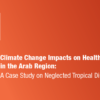 Climate Change Impacts on Health in the Arab Region: A Case Study on Neglected Tropical Diseases