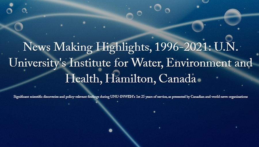 News Making Highlights, 1996-2021: UNU-INWEH, Hamilton, Canada